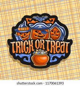 Vector logo for Halloween holiday, black sign with orange carved pumpkins, sweets in pot, original brush typeface for halloween slogan trick or treat, label with spooky Jack o Lantern in hats and hood