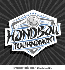 Vector logo for Handball Tournament, modern signage with throwing ball in goal, original brush typeface for words handball tournament, sports shield with stars in a row on grey abstract background.