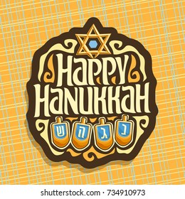 Vector logo for Hanukkah holiday, sign with star of David, traditional hanuka decoration, original decorative font for text happy hanukkah, set of dreidel with hebrew letters nun, gimel, hay & shin.