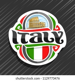 Vector logo for Italy country, fridge magnet with italian flag, original brush typeface for word italy and italian symbol - ancient roman landmark Coliseum in Rome on blue cloudy sky background.