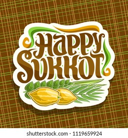 Vector logo for jewish holiday Sukkot, cut paper sign with four species of festive food - ripe citrus etrog, palm branch, arava willow and hadas myrtle, original brush typeface for words happy sukkot.