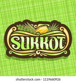 Vector logo for jewish holiday Sukkot, brown vintage sign with four species of festive food - ripe citrus etrog, palm branch, arava willow and hadas myrtle, original brush typeface for word sukkot.