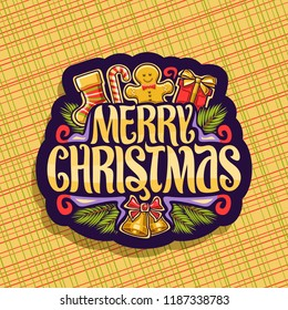 Vector logo for Merry Christmas, dark decorative sign with kids sock, sweet candy cane, cute gingerbread man, gift box, original typeface for wish message merry christmas and golden bells with bow.