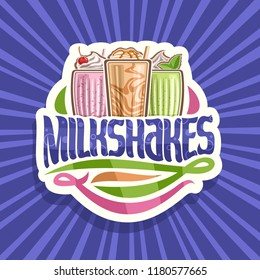 Vector logo for Milkshakes, 3 assorted dairy cocktails with soft serve ice cream decorated cherry and leaves of fresh spearmint, original lettering for word milkshakes, illustration of cold beverages.