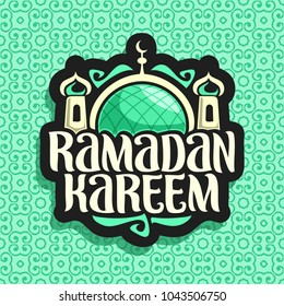 Vector logo for muslim calligraphy Ramadan Kareem, black sign with original brush typeface for words ramadan kareem, label with dome and minarets of mubarak mosque on green moroccan seamless pattern.