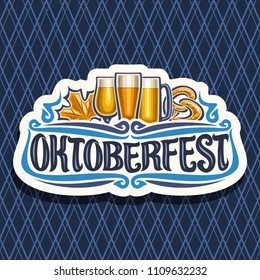 Vector logo for Oktoberfest, cut paper sign with maple leaf and pretzel, glassware with alcoholic beverages, label for beer festival with original typeface for word oktoberfest on diamond background.