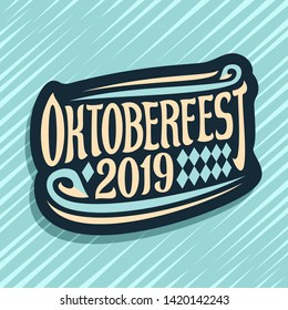 Vector logo for Oktoberfest, dark sign with rhombus ornament, decorative swirls and original brush lettering for words oktoberfest 2019 on blue abstract background.