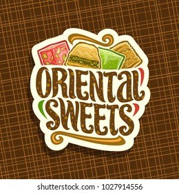 Vector logo for Oriental Sweets, cut paper label for eastern patisserie with original brush typeface for words oriental sweets and fruit turkish delight lokum, arabic honey baklava with pistachios.