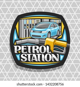 Vector logo for Petrol Station, black decorative badge with blue cartoon car, filling gasoline, yellow automatic fuel pump nozzle, original lettering for words petrol station on grey cells background.