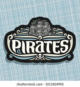 Vector logo for Pirates theme, old ship with black sails sailing on caribbean sea waves, original brush typeface for word pirates, label with jolly roger symbol and crossed swords on black background.