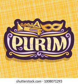 Vector logo for Purim holiday, cut label with carnival mask and clown hat, masquerade mustache, oznei haman and noise maker toy, original brush font for word purim, sign for jewish playful festival.