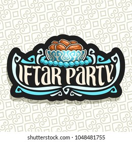 Vector logo for Ramadan Iftar Party, black sign with pile of islamic fasting food - dried dates in old silver bowl and blue prayer beads or muslim rosary, original brush typeface for words iftar party