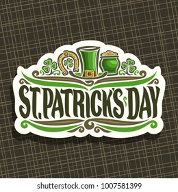 Vector logo for Saint Patricks Day, vintage cut paper sign with shamrock leaves, label with title st. patrick's day, lucky symbol golden horseshoe, leprechaun top hat and green pot with coins on white