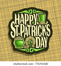Vector logo for Saint Patricks Day, label with message happy st. patrick's day, vintage poster with green leprechaun hat, elements of patrick holiday, lucky symbol golden horseshoe and pot with coins.