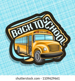 Vector logo for School Bus, orange empty schoolbus with an open door awaiting junior students, arrow indicates entrance to school bus, black sign with original typeface for words back to school.