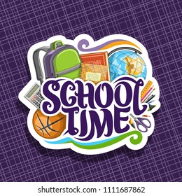 Vector logo for School, cut paper sign with set of writing accessories, kids backpack, original typeface for words school time, colorful stationery for university lesson in class and basketball ball.