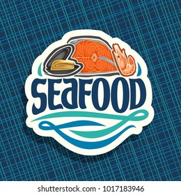 Vector logo for Seafood, open raw mussel, sliced piece of red salmon fish and boiled mediterranean shrimp, original brush typeface for word seafood, cut label for sea food on blue abstract background.
