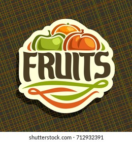 Vector logo for set fresh Fruits: juicy orange, green apple, sweet peach, decorative fruit mix label, sign with original typography font for text fruits on brown geometric background for grocery shop.