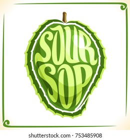 Vector logo for Soursop Fruit, label with one graviola for package of fresh juice or ice cream, price tag with original font for word soursop inscribed in fruit shape, sticker for vegan grocery store.