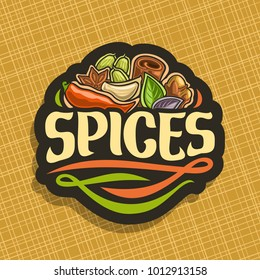Vector logo for Spices, cut label with original brush typeface for word spices, in heap of indian condiments hot chilli pepper, clove of garlic, leaves of basil, star anise and cinnamon on black.