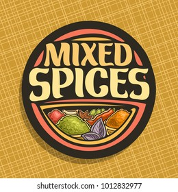 Vector logo for Spices, in round label original brush typeface for title text mixed spices, in bowls of indian condiments ground fennel seed, powder of kurkuma, leaves of basil and hot chilli.