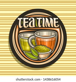Vector logo for Tea Time, round badge with illustration of 2 glass cups with yellow and brown liquid, metal bowl with loose tea and sprig, decorative typeface for words tea time on striped background.