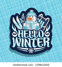 Vector logo for Winter Holidays, dark sign with cartoon happy snowman with carrot nose in sports hat, blue mittens and scarf, original brush typeface for wish message hello winter, skis and kids sled.