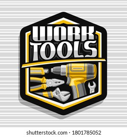 Vector logo for Work Tools, black decorative badge with illustration of different metal work tools for labor day, repair concept with unique letters for words work tools on grey striped background.