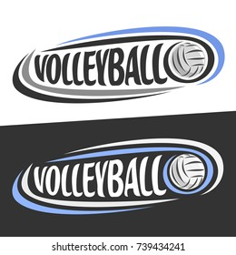 Vector logos for Volleyball sport, flying ball and handwritten word - volleyball on black, curved lines around creative typography for text - volleyball on white background, sports drawn decoration.