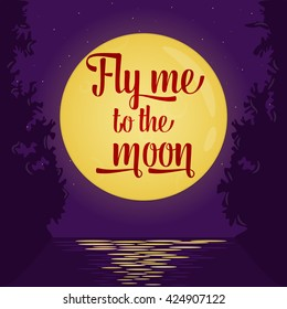 """Vector love card or poster with lettering quote saying """"Fly me to the moon"""". Full moon romantic background, moonlight water reflections. Round moon and stars on violet sky. Inspirational love quote."""