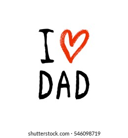 Vector I love you Dad phrase with a hand drawn heart. Congratulations card. Holiday poster template.