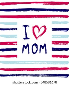 Vector I love you Mom phrase with a heart. Congratulations card.  Holiday poster template with paint texture.