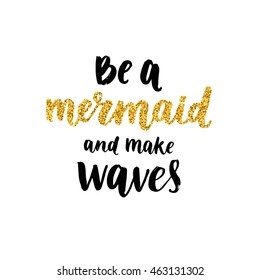 Vector Mermaid poster with hand drawn font and glitter isolated on white background. Be a mermaid and make waves