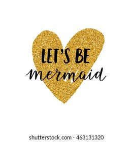 Vector Mermaid poster with hand drawn font and gold glitter heart isolated on white background. Let's be mermaid