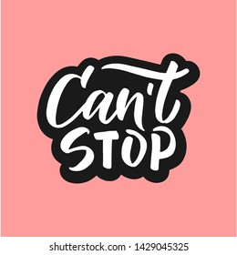 "Vector modern flat design quote lettering with motivating quotation phrase ""Cant stop"", - stock vector eps10. Handwritten composition for party, posters background, postcard, banner, etc."