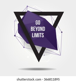 "Vector modern illustration with abstract shape, triangle and lines. Motivational trendy poster with quote ""Go beyond limits"" in hipster style."
