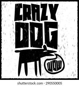 Vector monochrome label - Crazy Dog poster or t-shirt print design
