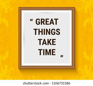 Vector motivation quote in wood frame on yellow wall. Great things take time