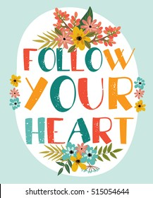 vector motivational card. beautiful lettering with decorative elements of flowers and plants. follow your heart
