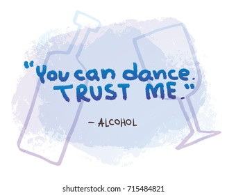"""Vector motivational card with blue lettering """"You can dance. Trust me - Alcohol"""" on a white background with light blue silhouettes of a bottle and a glass. Hand drawn typography poster. Quote, phrase."""
