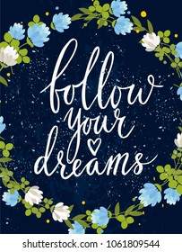 Vector motivational card. Greeting card. Follow your dream. . Wreath flower clover. Lettering