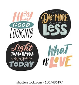 VECTOR MOTIVATIONAL HAND LETTERING QUOTES, MOTIVATIONAL PHRASES. HEY GOOD LOOKING, DO MORE WITH LESS, LIGHT TOMORROW WITH TODAY, DO MORE WITH LESS