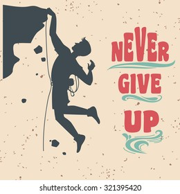 Vector Motivational and inspirational typography poster with quote. Never give up. Climbing the mountains, achieve goal, success. Concept images. Print for t-shirt and bags.