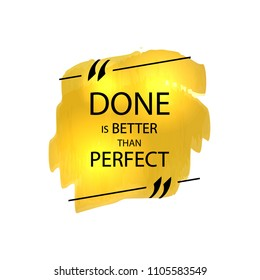 Vector Motivational Poster, Golden Marker Strokes and Quote Box with Text: Done is Better than Perfect.