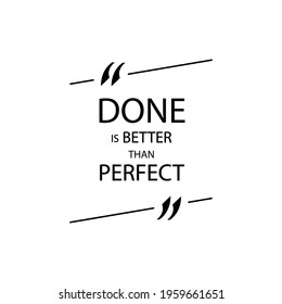 Vector Motivational Poster, Quote Box with Text: Done is Better than Perfect.