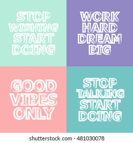 Vector Motivational quote lettering. Poster set. Stop wishing/ talking start doing. Work hard dream big. Good vibes only.