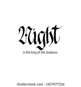 Vector night gothic blackletter calligraphy design for prints, posters, mugs, t-shirts