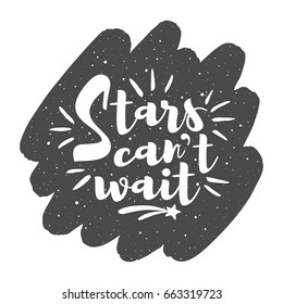 Vector night sky background with inspiration, motivation, encouraging quote. Stars can't wait lettering. Brush stroke shape with uneven edge, spray, splash hand drawn texture. Creative illustration.