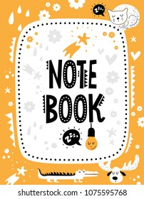 Vector note book cover with cute animals in cartoon style and elements decorated. Cat, stars, elk, crocodile, bulb, hearts, drops, flowers. For kids design.