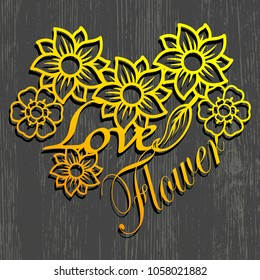 """Vector openwork """"love flowers"""" with typography and flower elements. Suitable for die cutting or embossing. Flower stencil isolated on a wooden black background."""